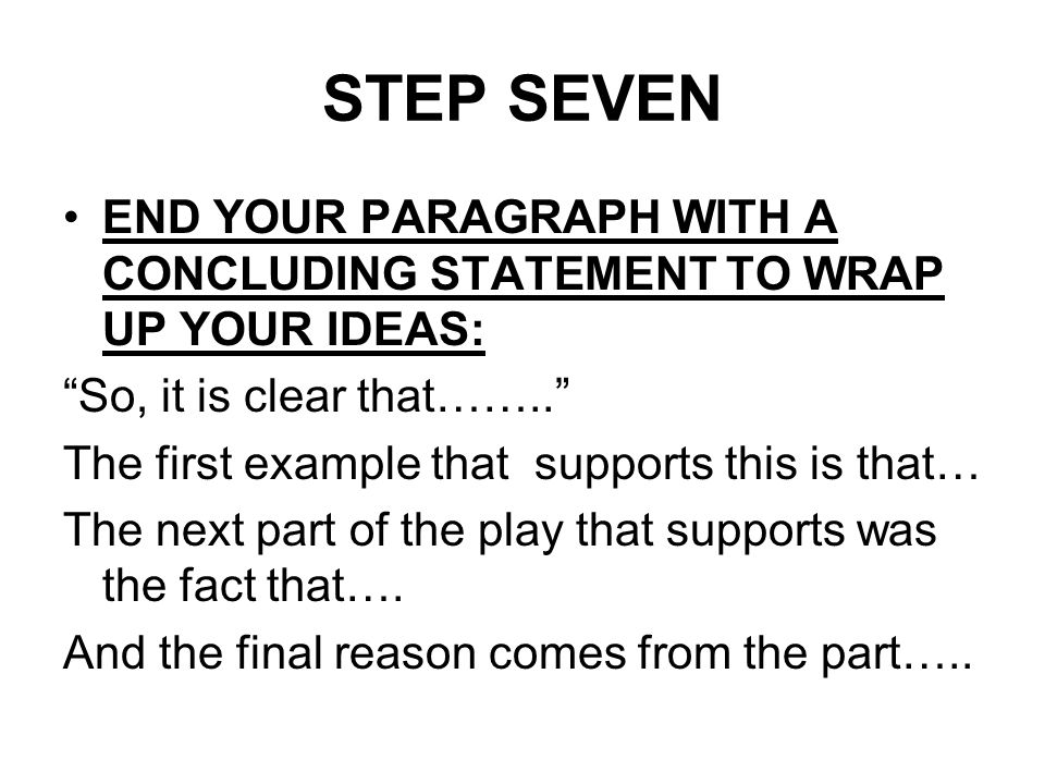 STEP SEVEN END YOUR PARAGRAPH WITH A CONCLUDING STATEMENT TO WRAP UP YOUR IDEAS: So, it is clear that……..