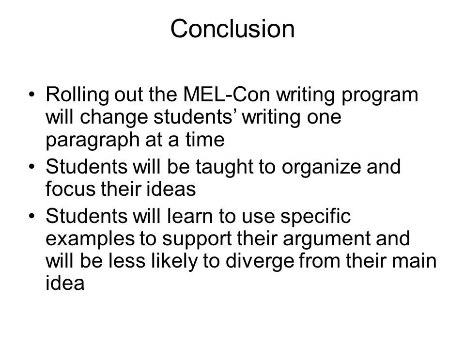 Conclusion Rolling out the MEL-Con writing program will change students' writing one paragraph at a time.