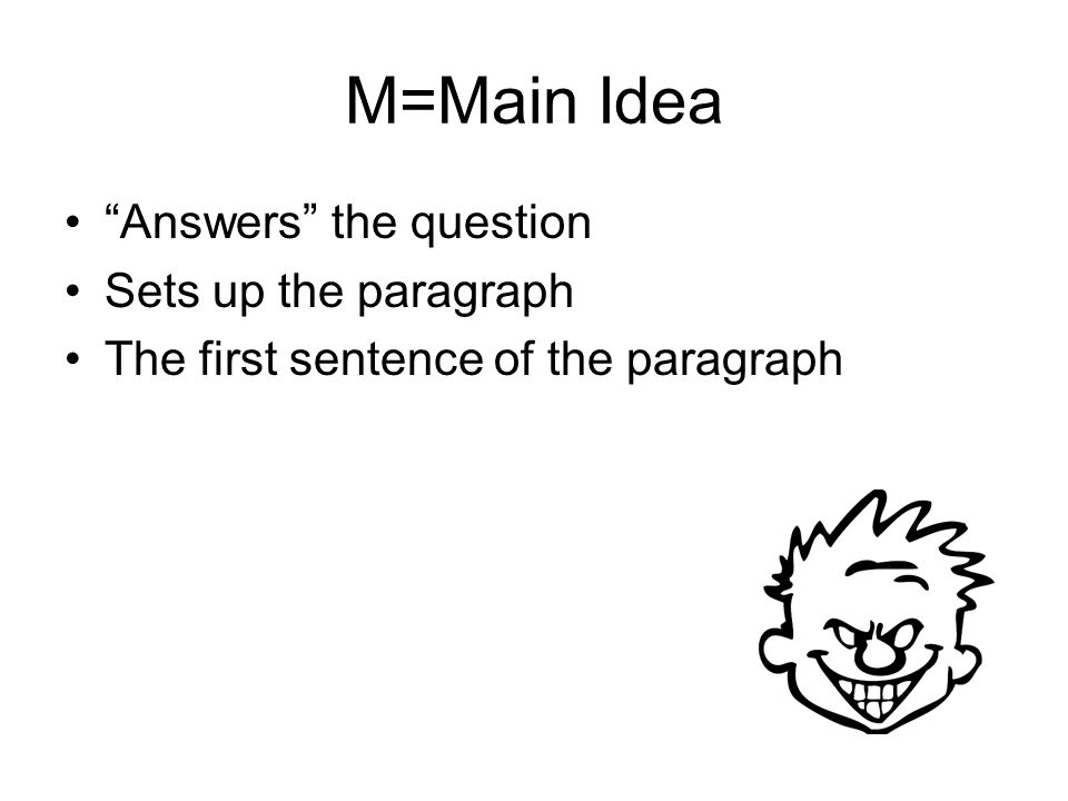 M=Main Idea Answers the question Sets up the paragraph