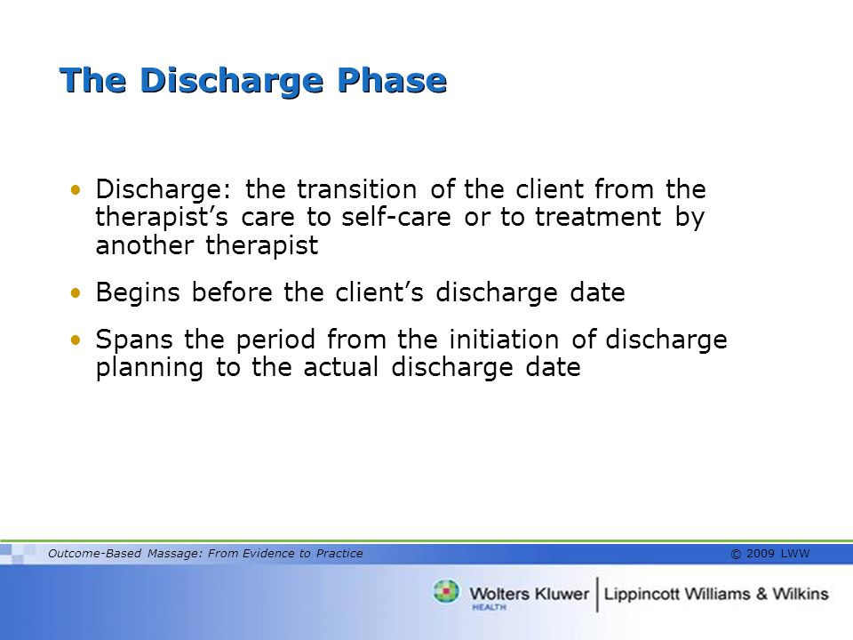 The Discharge Phase Discharge: the transition of the client from the therapist's care to self-care or to treatment by another therapist.