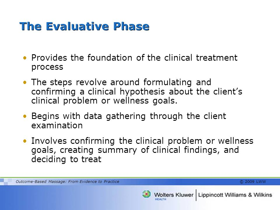The Evaluative Phase Provides the foundation of the clinical treatment process.