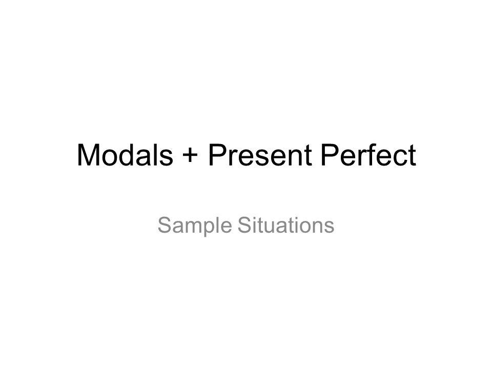 Modals + Present Perfect