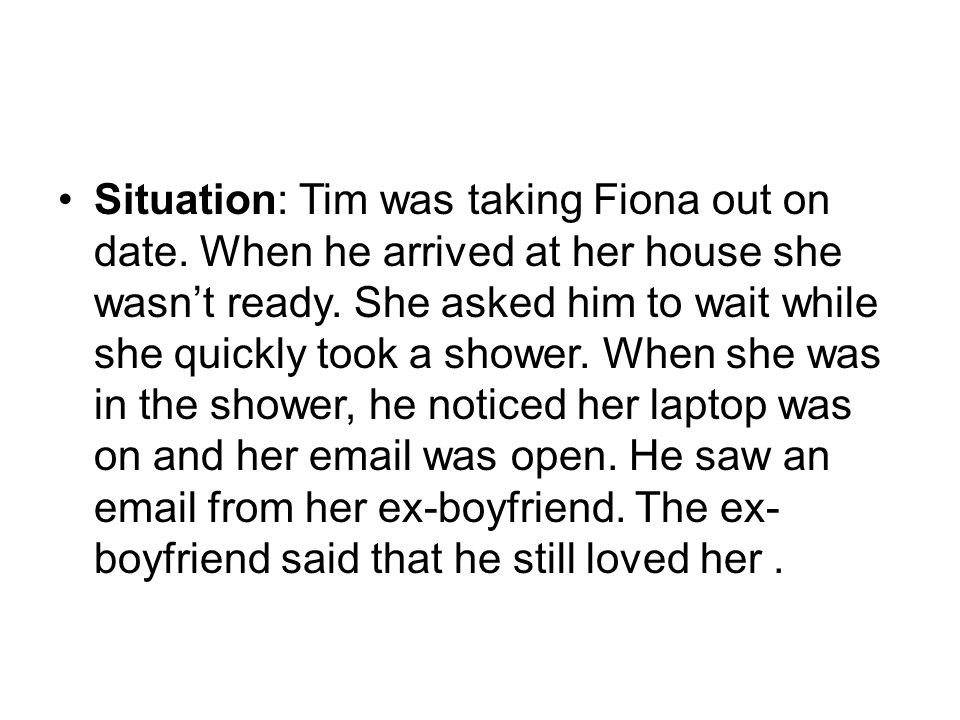 Situation: Tim was taking Fiona out on date