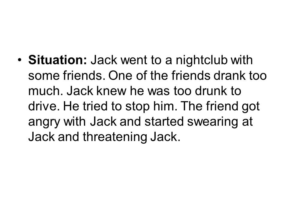 Situation: Jack went to a nightclub with some friends