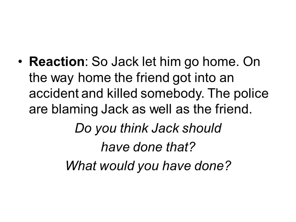 Do you think Jack should have done that What would you have done
