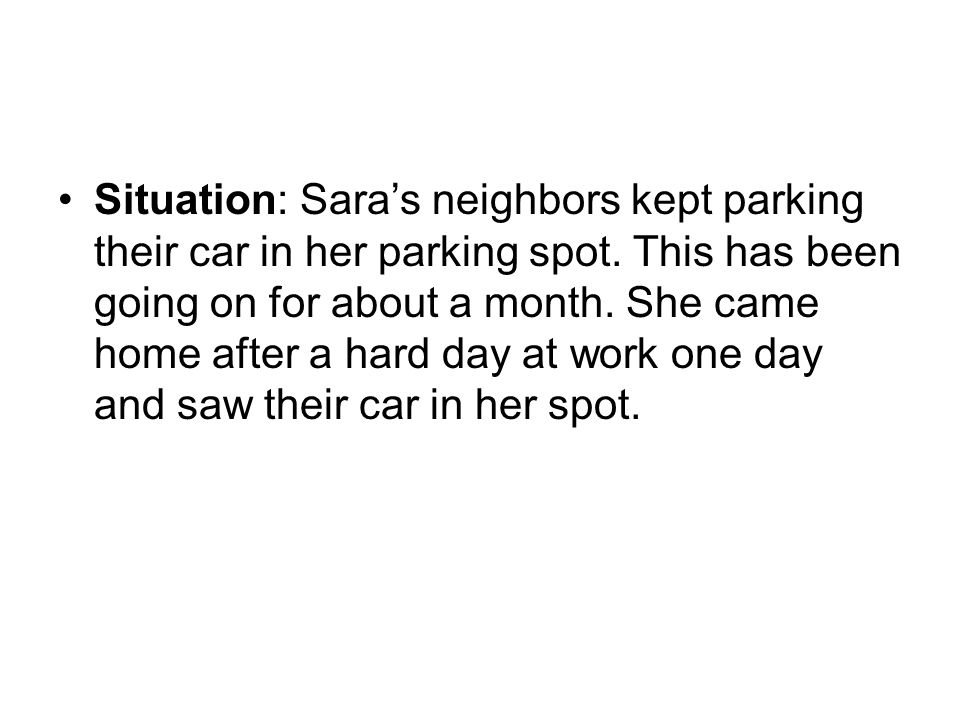 Situation: Sara's neighbors kept parking their car in her parking spot