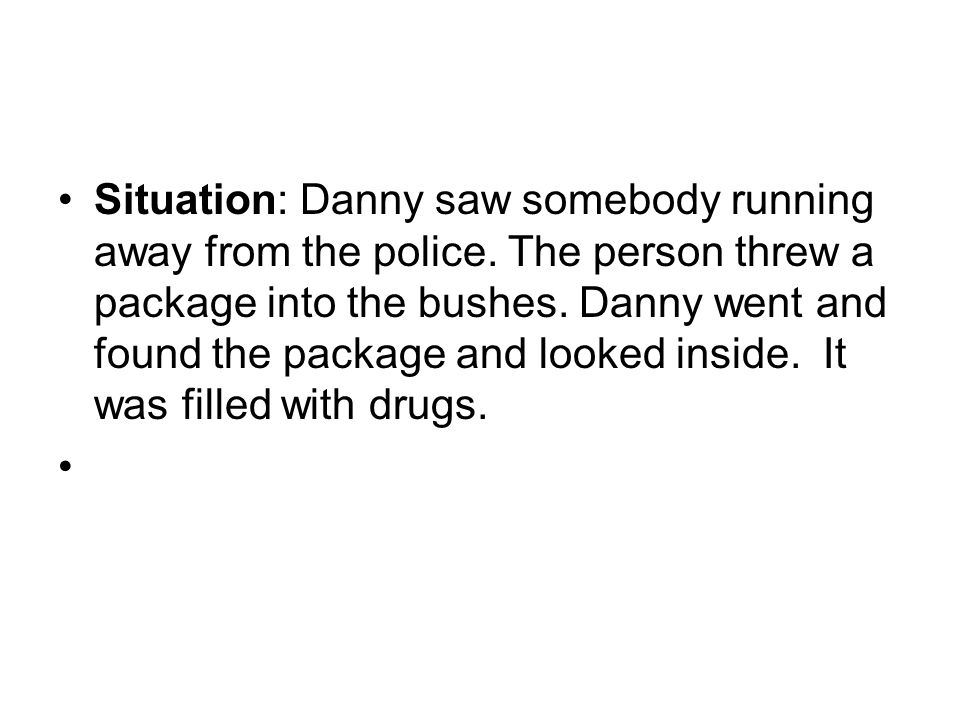 Situation: Danny saw somebody running away from the police