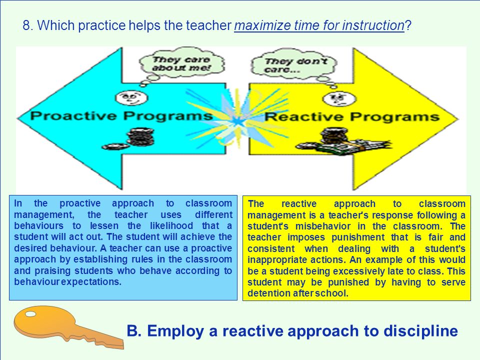 B. Employ a reactive approach to discipline