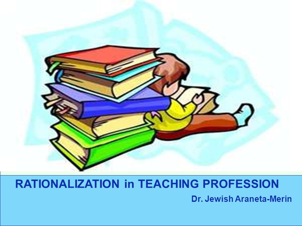 RATIONALIZATION in TEACHING PROFESSION Dr. Jewish Araneta-Merin