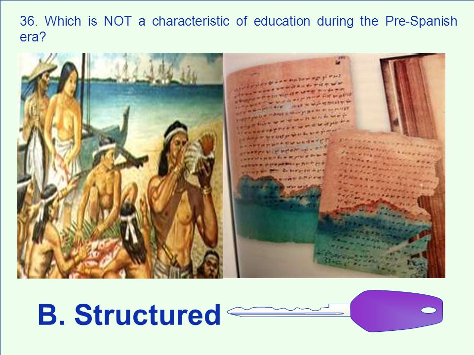 36. Which is NOT a characteristic of education during the Pre-Spanish era