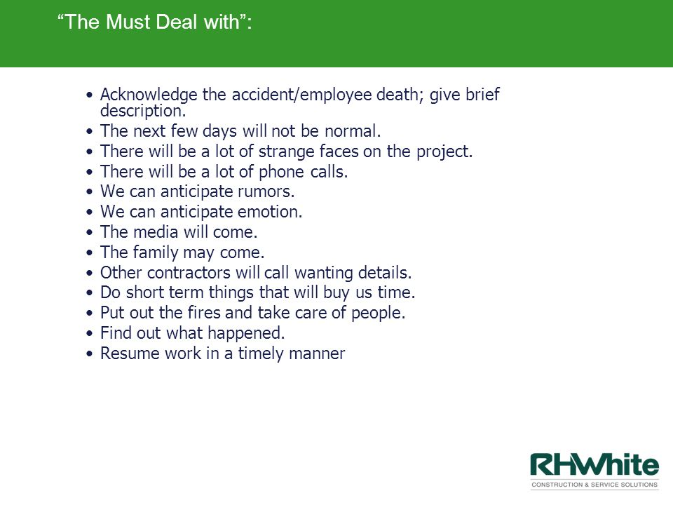 The Must Deal with : Acknowledge the accident/employee death; give brief description. The next few days will not be normal.