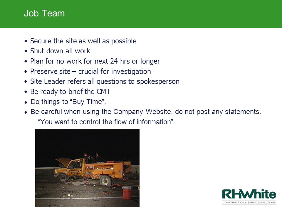 Job Team Secure the site as well as possible Shut down all work