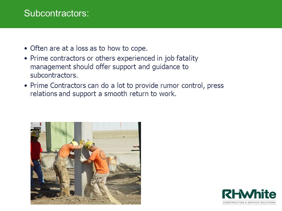 Subcontractors: Often are at a loss as to how to cope.