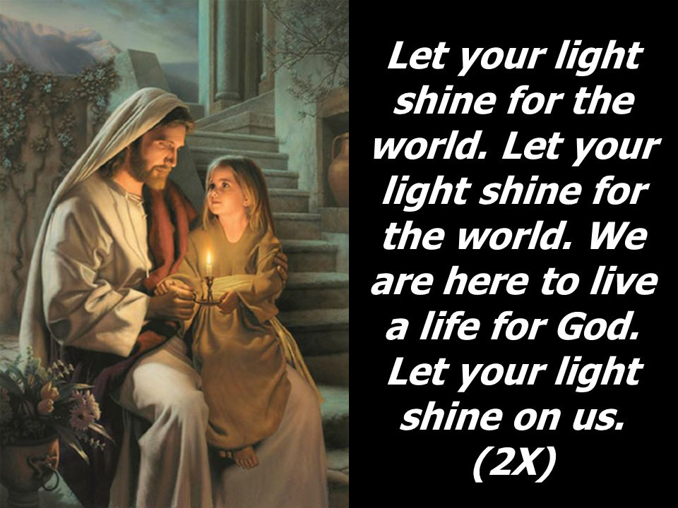 Let your light shine for the world. Let your light shine for the world