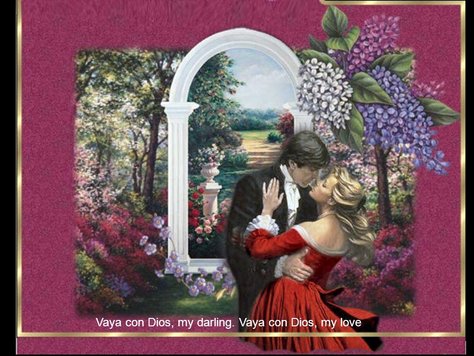 Vaya con Dios, my darling. Vaya con Dios, my love