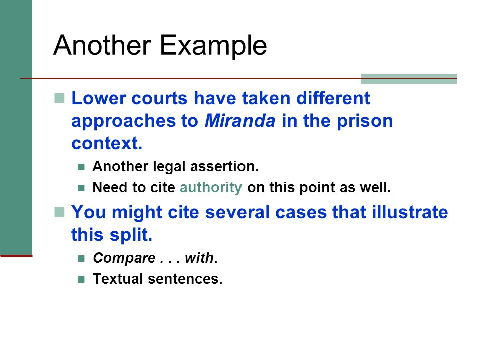 Another Example Lower courts have taken different approaches to Miranda in the prison context. Another legal assertion.