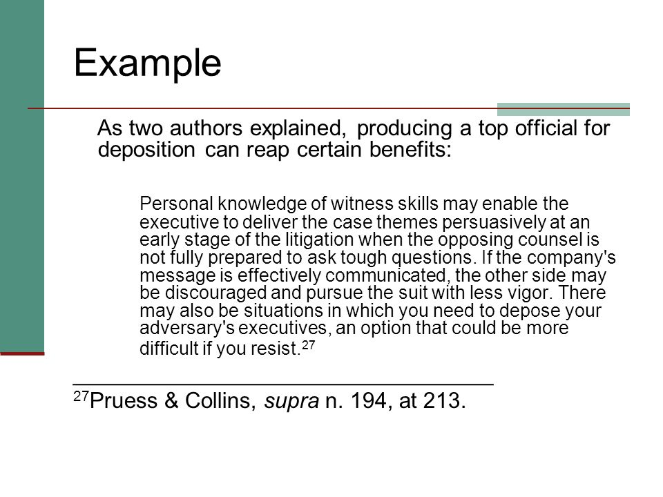 Example As two authors explained, producing a top official for deposition can reap certain benefits:
