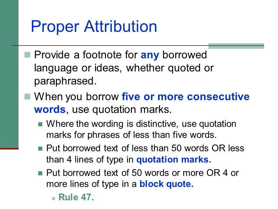 Proper Attribution Provide a footnote for any borrowed language or ideas, whether quoted or paraphrased.