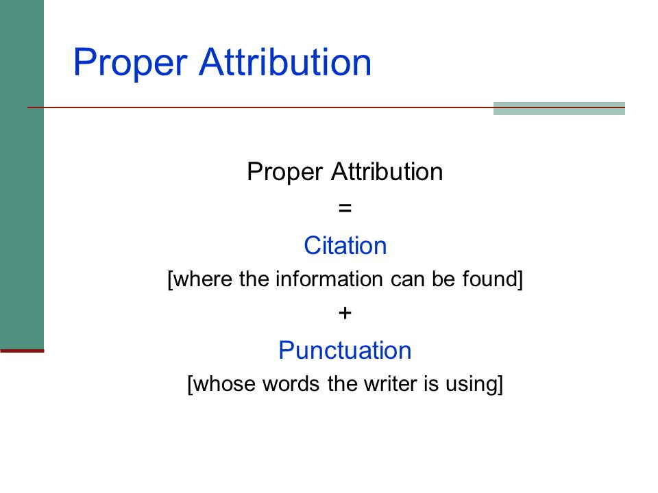 Proper Attribution Proper Attribution = Citation + Punctuation