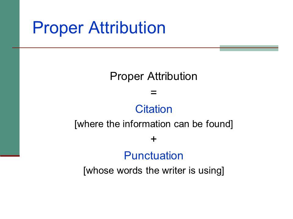 Proper Attribution Proper Attribution = Citation + Punctuation