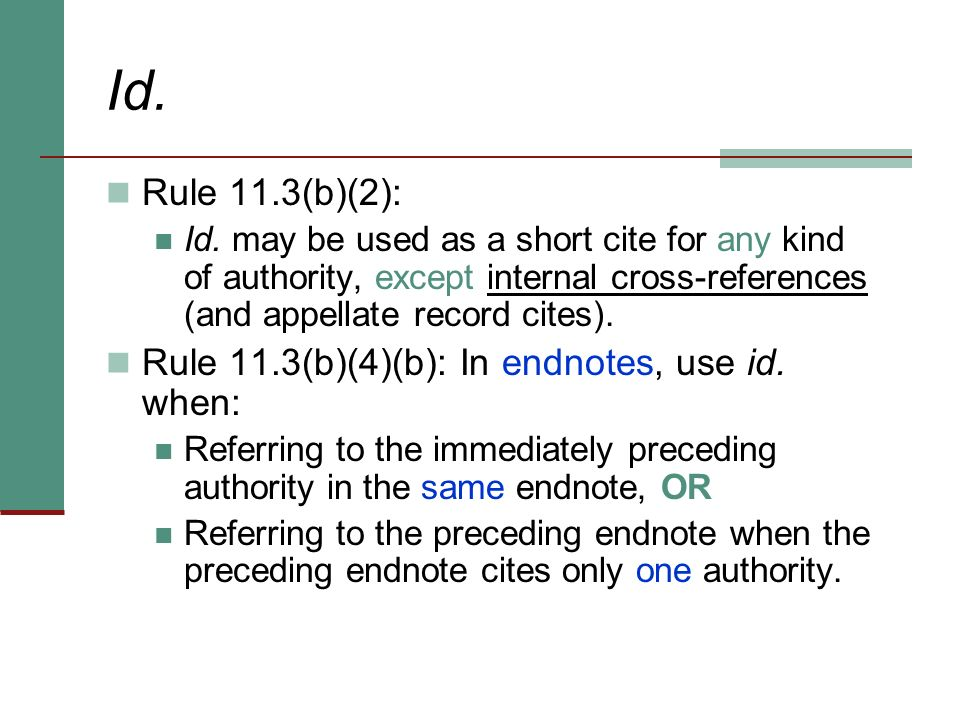 Id. Rule 11.3(b)(2): Rule 11.3(b)(4)(b): In endnotes, use id. when: