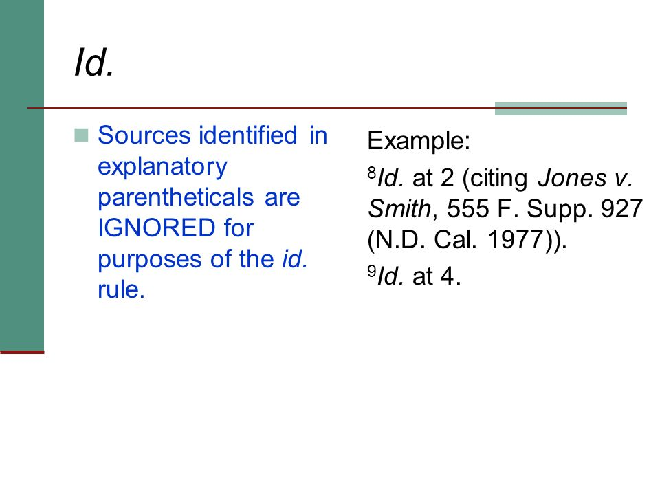Id. Sources identified in explanatory parentheticals are IGNORED for purposes of the id. rule. Example: