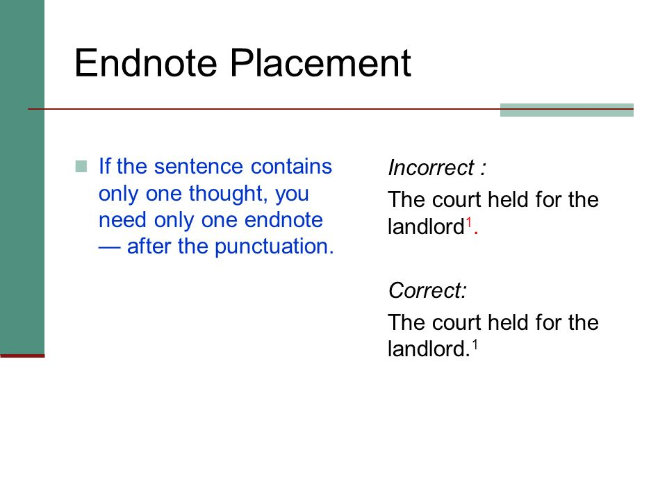 Endnote Placement If the sentence contains only one thought, you need only one endnote — after the punctuation.