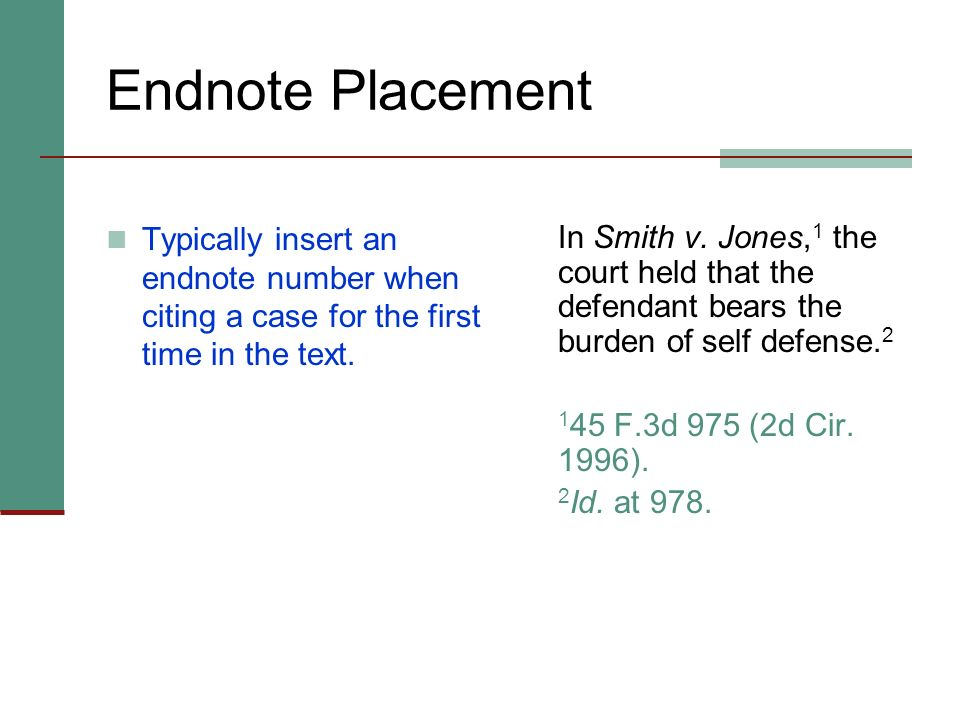 Endnote Placement Typically insert an endnote number when citing a case for the first time in the text.
