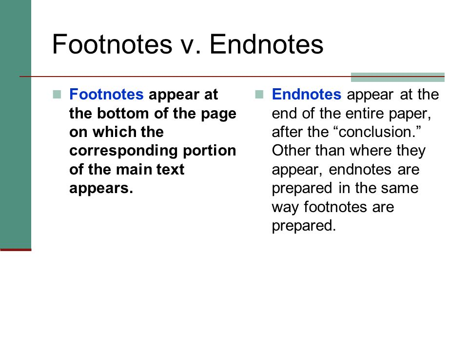 Footnotes v. Endnotes Footnotes appear at the bottom of the page on which the corresponding portion of the main text appears.