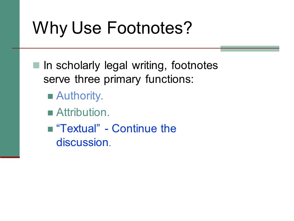 Why Use Footnotes In scholarly legal writing, footnotes serve three primary functions: Authority.
