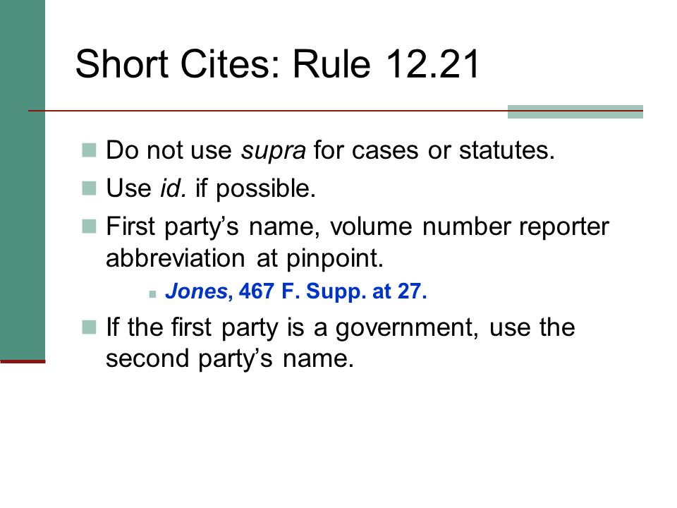 Short Cites: Rule 12.21 Do not use supra for cases or statutes.