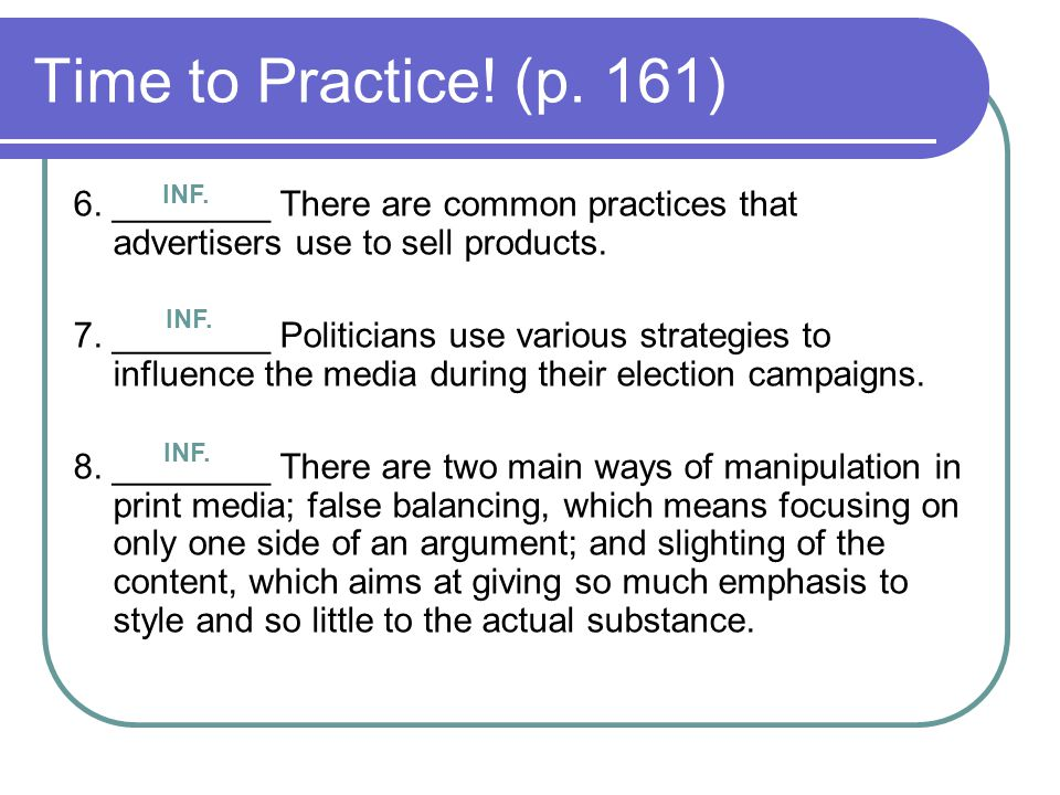Time to Practice! (p. 161) INF. 6. ________ There are common practices that advertisers use to sell products.