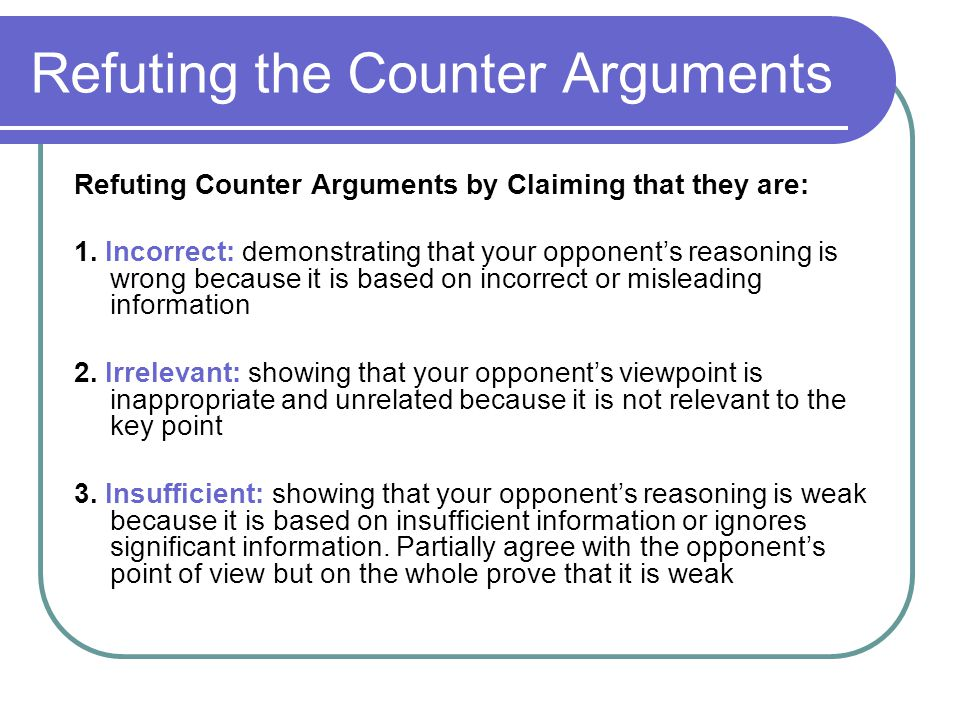 Refuting the Counter Arguments
