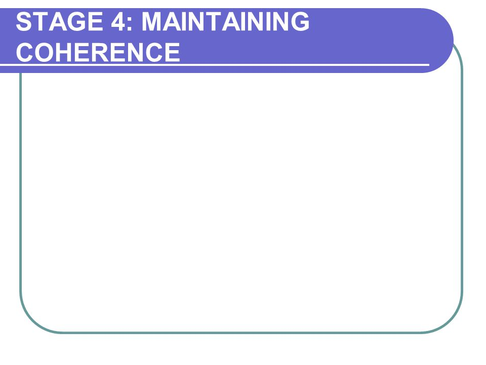 STAGE 4: MAINTAINING COHERENCE