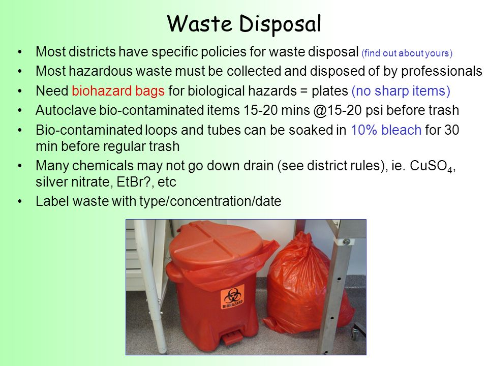 Waste Disposal Most districts have specific policies for waste disposal (find out about yours)
