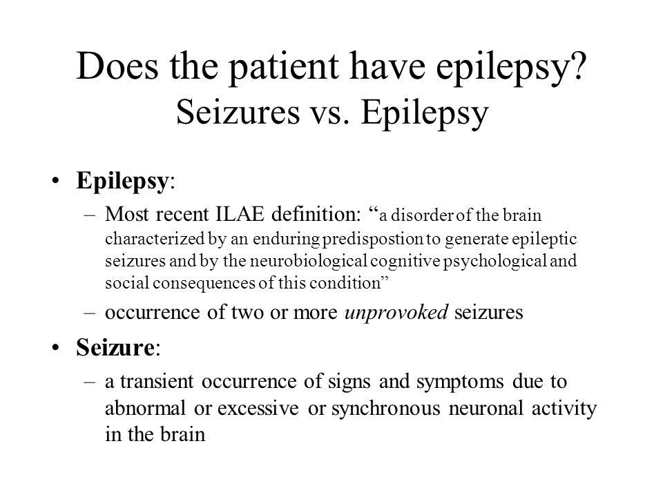 Does the patient have epilepsy Seizures vs. Epilepsy