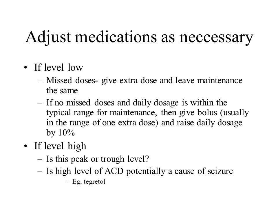 Adjust medications as neccessary