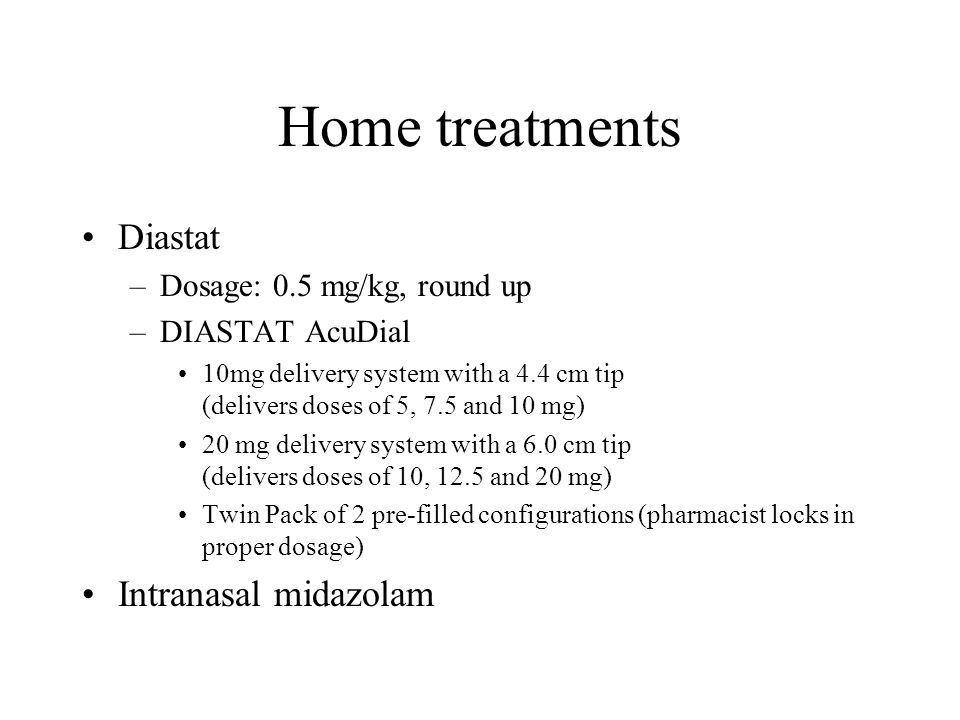 Home treatments Diastat Intranasal midazolam
