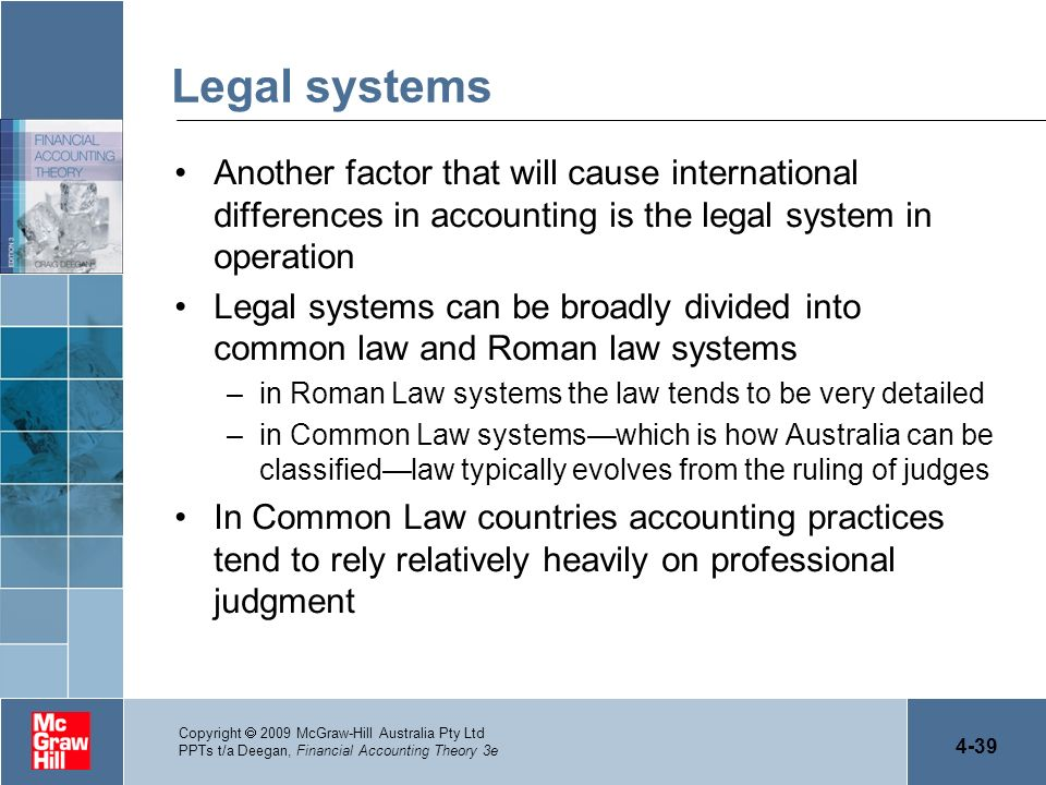 Legal systems Another factor that will cause international differences in accounting is the legal system in operation.