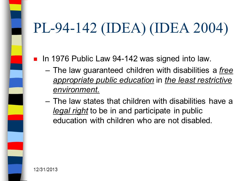 PL-94-142 (IDEA) (IDEA 2004) In 1976 Public Law 94-142 was signed into law.