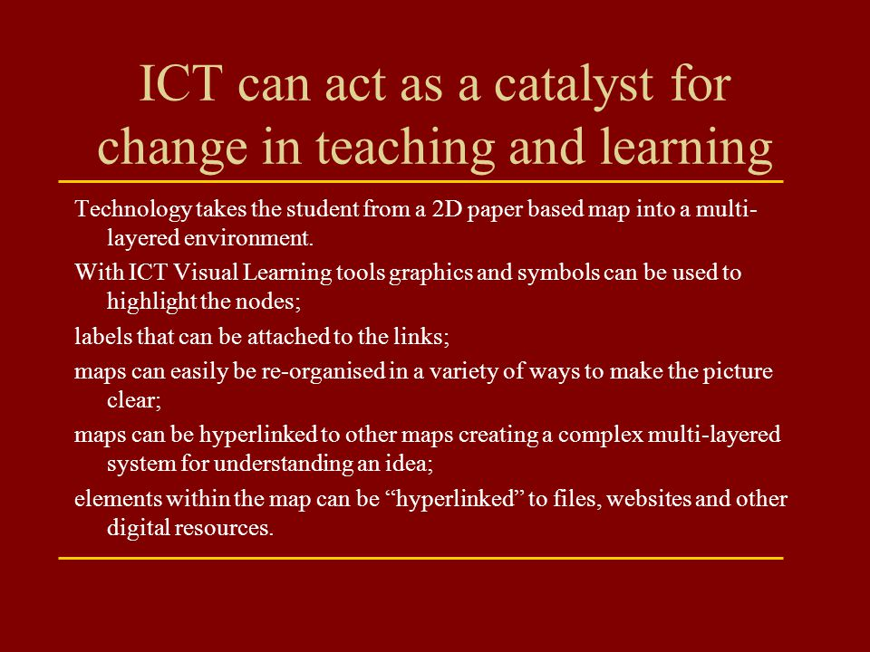 ICT can act as a catalyst for change in teaching and learning