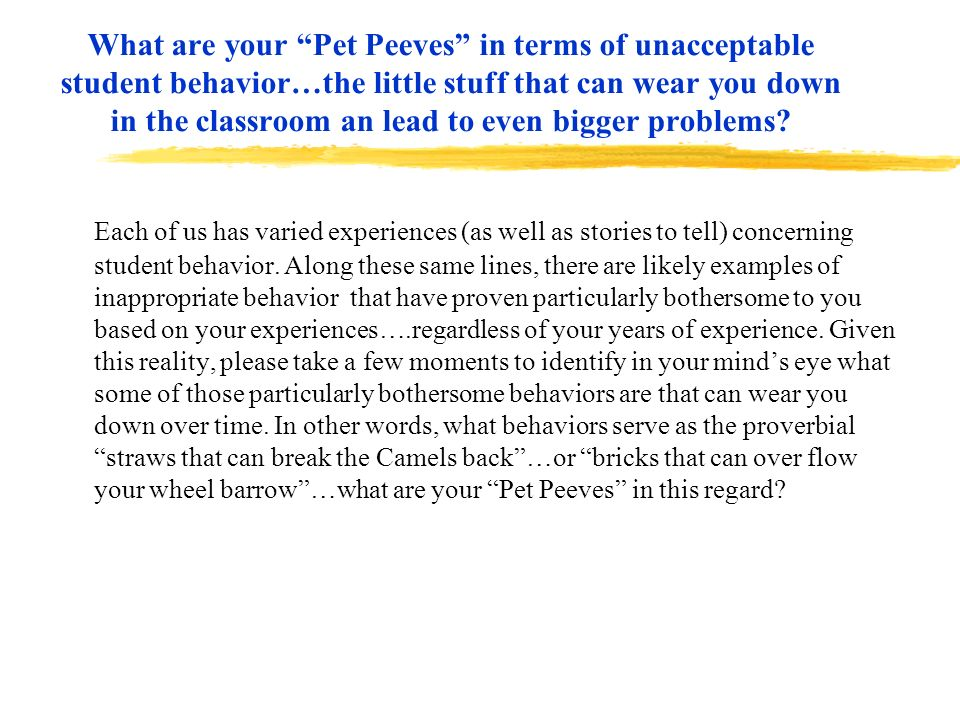 What are your Pet Peeves in terms of unacceptable student behavior…the little stuff that can wear you down in the classroom an lead to even bigger problems