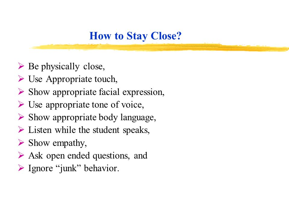 How to Stay Close Be physically close, Use Appropriate touch,