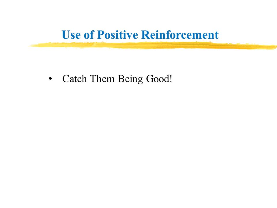 Use of Positive Reinforcement