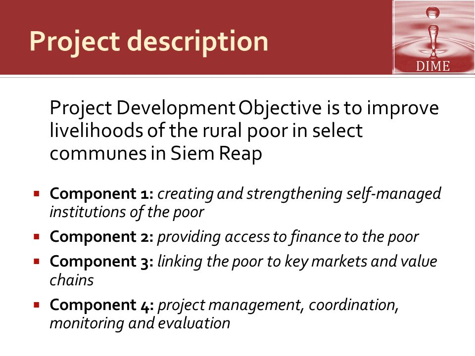 Project description Project Development Objective is to improve livelihoods of the rural poor in select communes in Siem Reap.