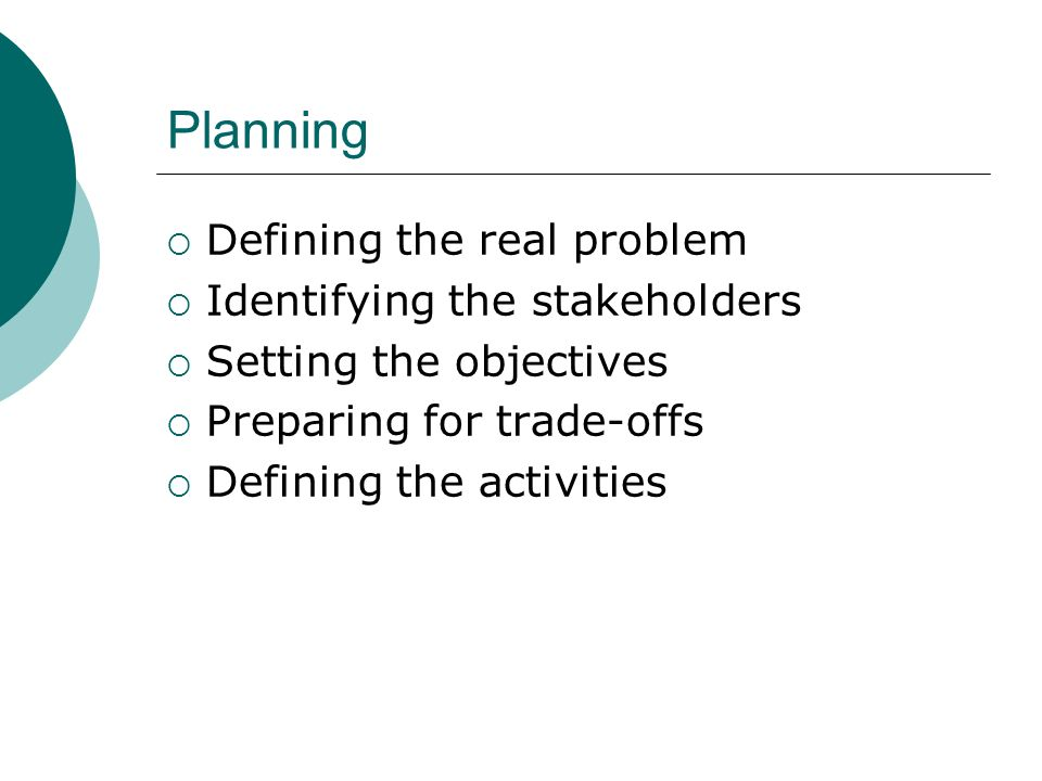 Planning Defining the real problem Identifying the stakeholders