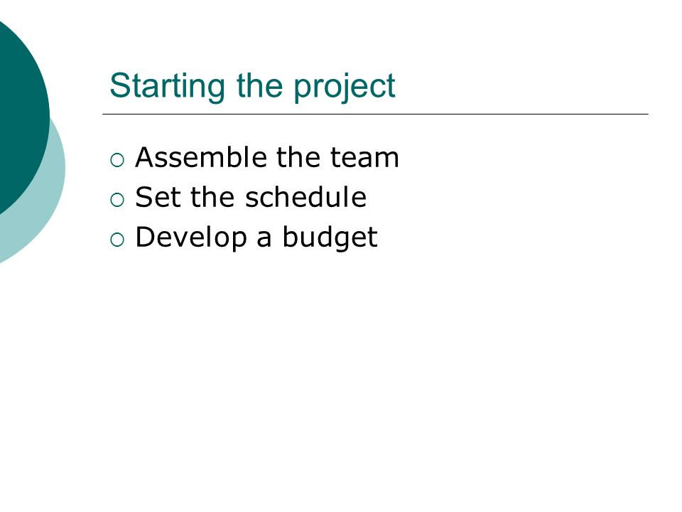 Starting the project Assemble the team Set the schedule