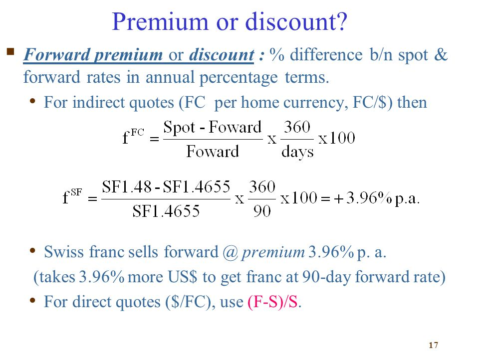 Premium or discount Forward premium or discount : % difference b/n spot & forward rates in annual percentage terms.
