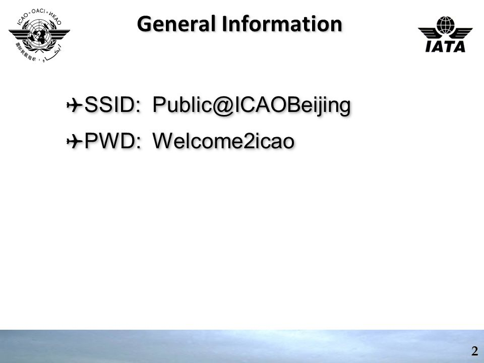 General Information SSID: Public@ICAOBeijing PWD: Welcome2icao