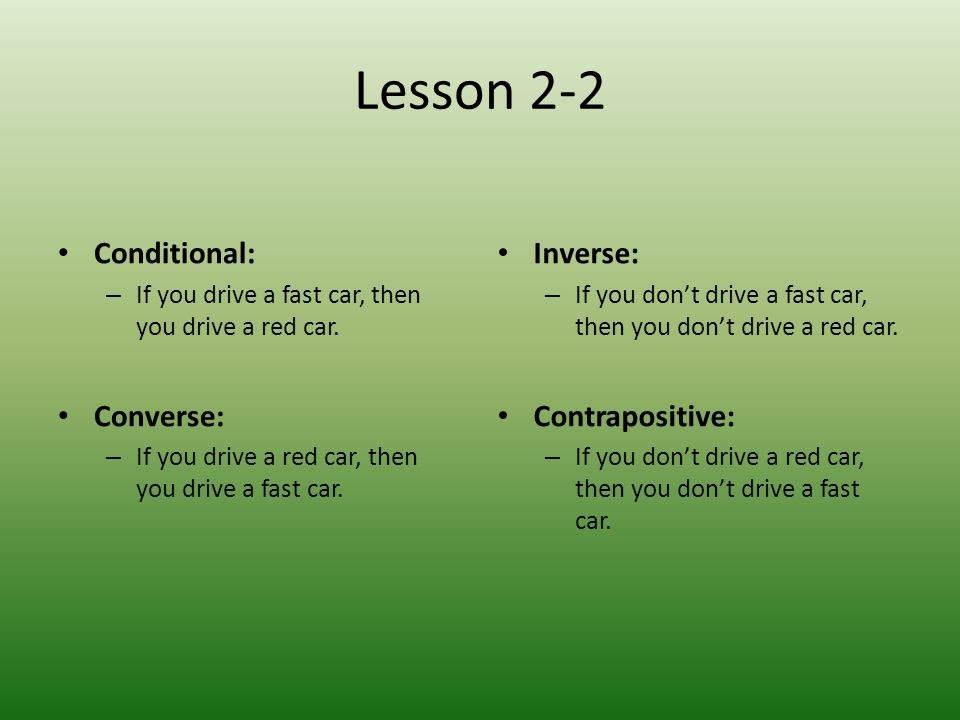 Lesson 2-2 Conditional: Converse: Inverse: Contrapositive: